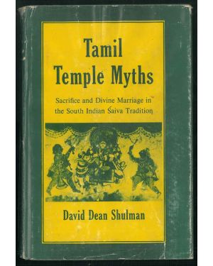 Tamil Temple Myths. Sacrifice and Divine Marriage in the South Indian Saiva Tradition.